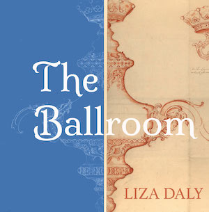 A two-tone image of a chandelier with the words The Ballroom Liza Daly